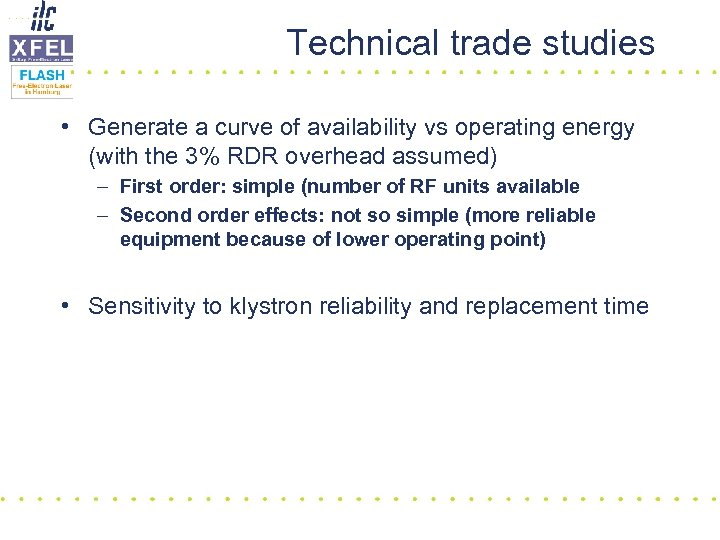 Technical trade studies • Generate a curve of availability vs operating energy (with the