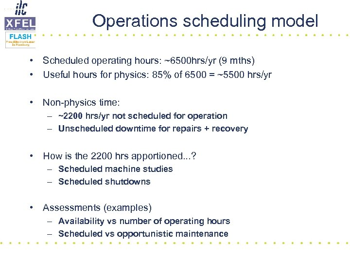 Operations scheduling model • Scheduled operating hours: ~6500 hrs/yr (9 mths) • Useful hours