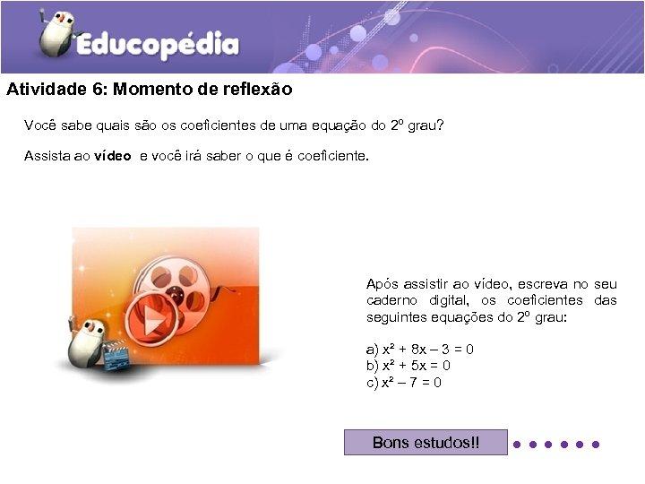 Atividade 6: Momento de reflexão Você sabe quais são os coeficientes de uma equação