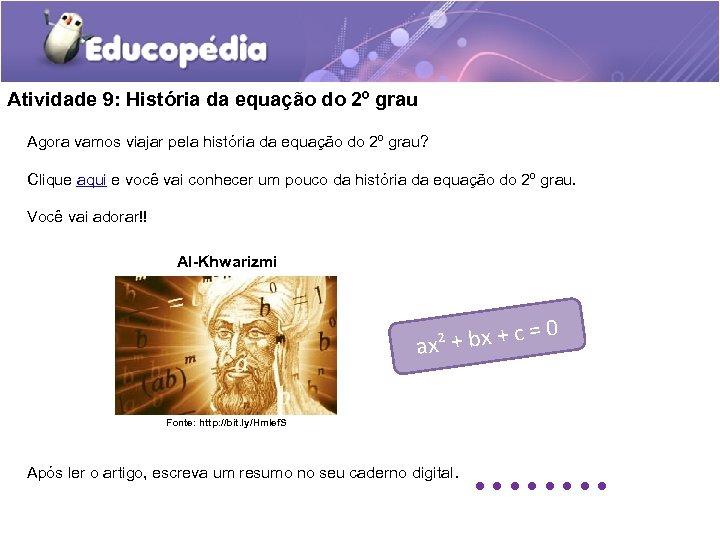 Atividade 9: História da equação do 2º grau Agora vamos viajar pela história da