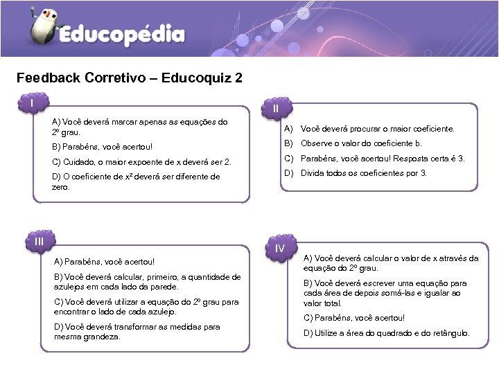 Feedback Corretivo – Educoquiz 2 I II A) Você deverá marcar apenas as equações