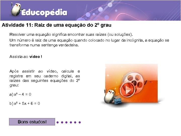 Atividade 11: Raiz de uma equação do 2º grau Resolver uma equação significa encontrar