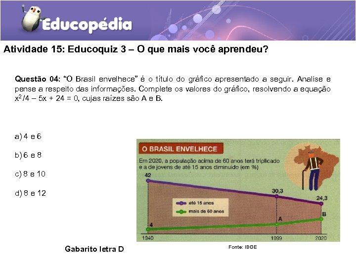 """Atividade 15: Educoquiz 3 – O que mais você aprendeu? Questão 04: """"O Brasil"""