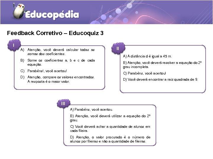 Feedback Corretivo – Educoquiz 3 I A) Atenção, você deverá calcular todas as somas