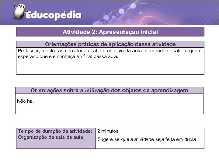 Atividade 2: Apresentação inicial Orientações práticas de aplicação dessa atividade Professor, mostre ao seu