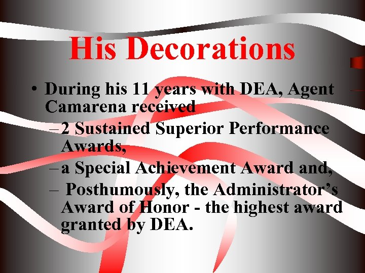 His Decorations • During his 11 years with DEA, Agent Camarena received – 2