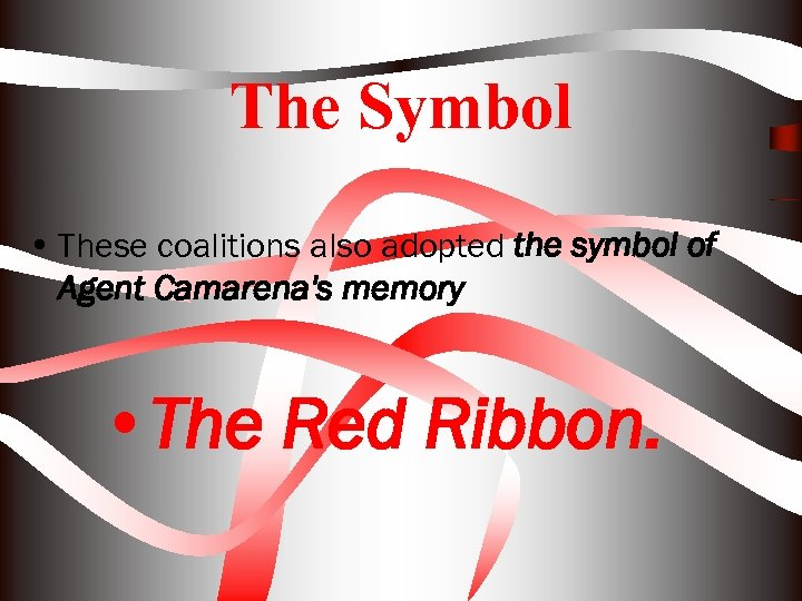 The Symbol • These coalitions also adopted the symbol of Agent Camarena's memory •