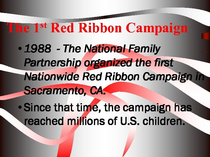 The 1 st Red Ribbon Campaign • 1988 - The National Family Partnership organized