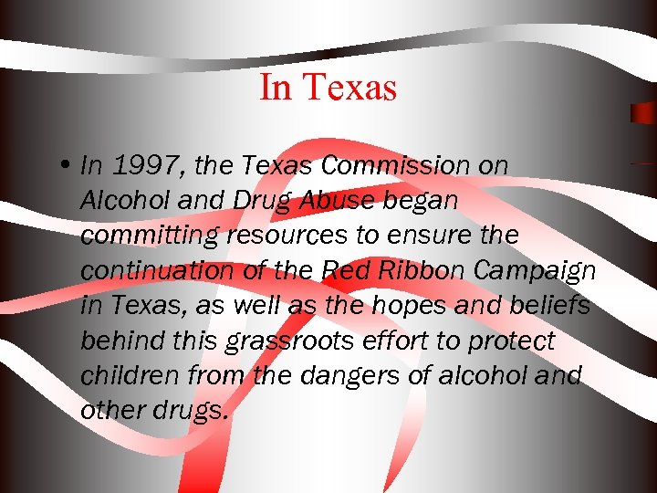 In Texas • In 1997, the Texas Commission on Alcohol and Drug Abuse began