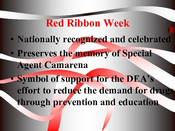 Red Ribbon Week • Nationally recognized and celebrated • Preserves the memory of Special
