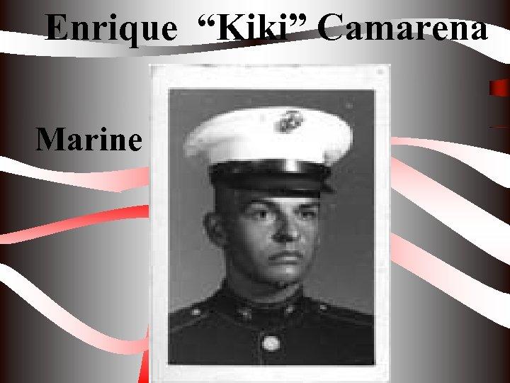 """Enrique """"Kiki"""" Camarena Marine"""