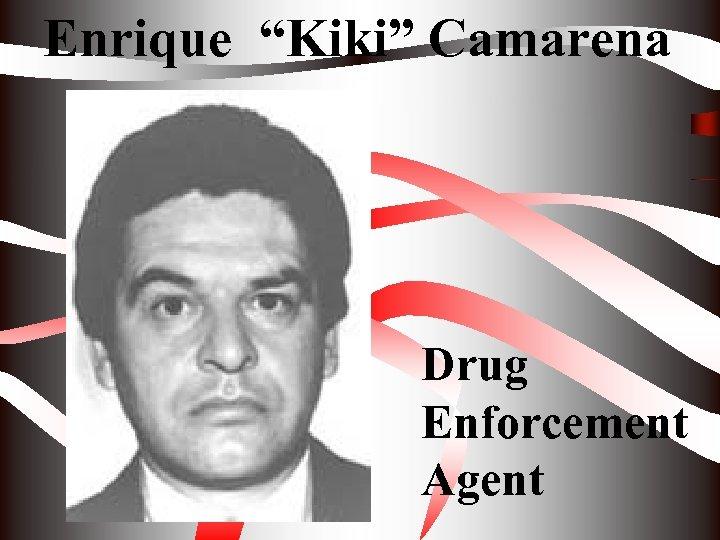 "Enrique ""Kiki"" Camarena Drug Enforcement Agent"