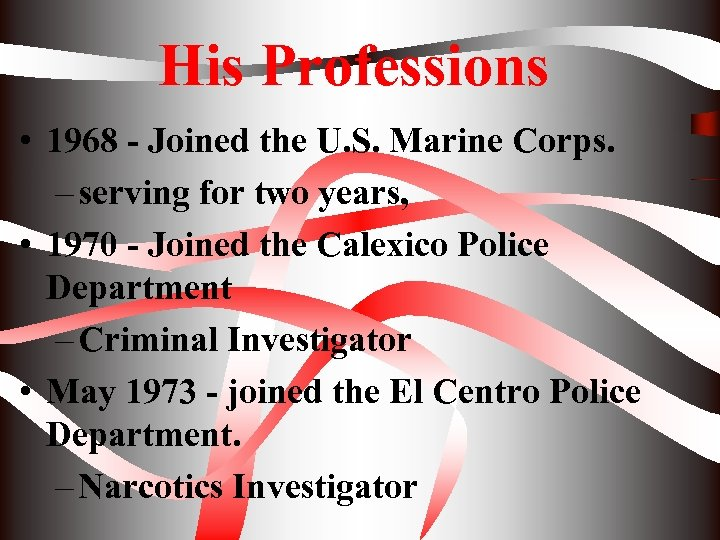 His Professions • 1968 - Joined the U. S. Marine Corps. – serving for
