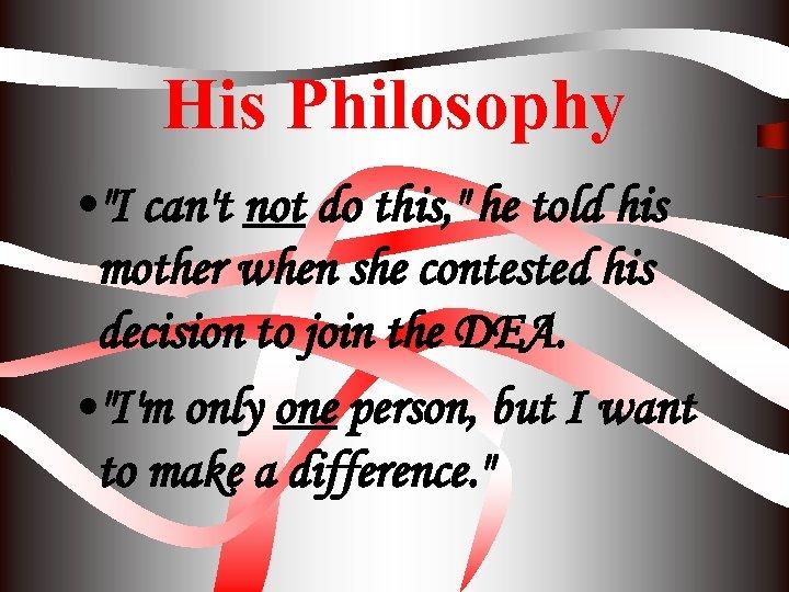 His Philosophy •