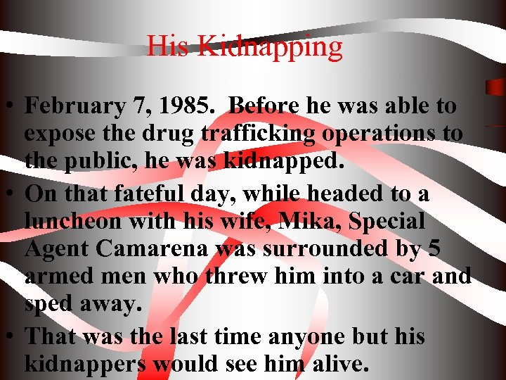 His Kidnapping • February 7, 1985. Before he was able to expose the drug