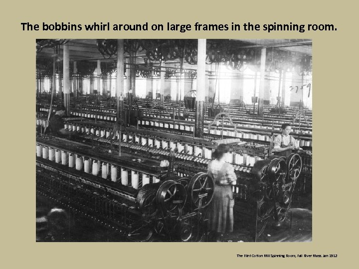 The bobbins whirl around on large frames in the spinning room. The Flint Cotton