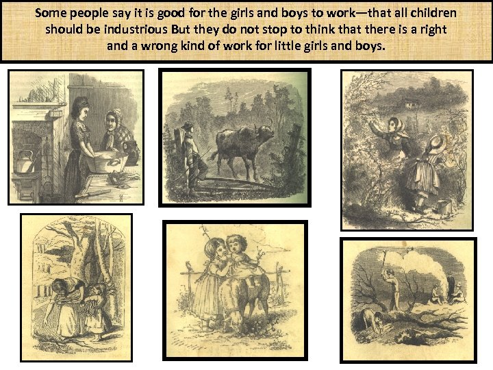 Some people say it is good for the girls and boys to work—that all