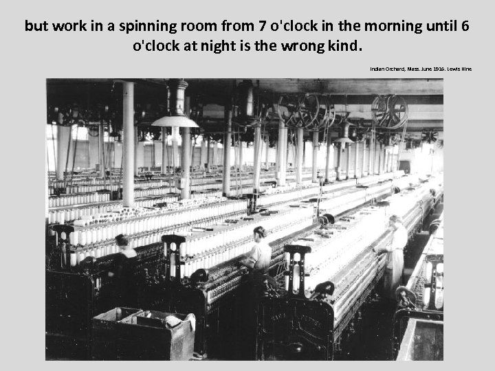but work in a spinning room from 7 o'clock in the morning until 6