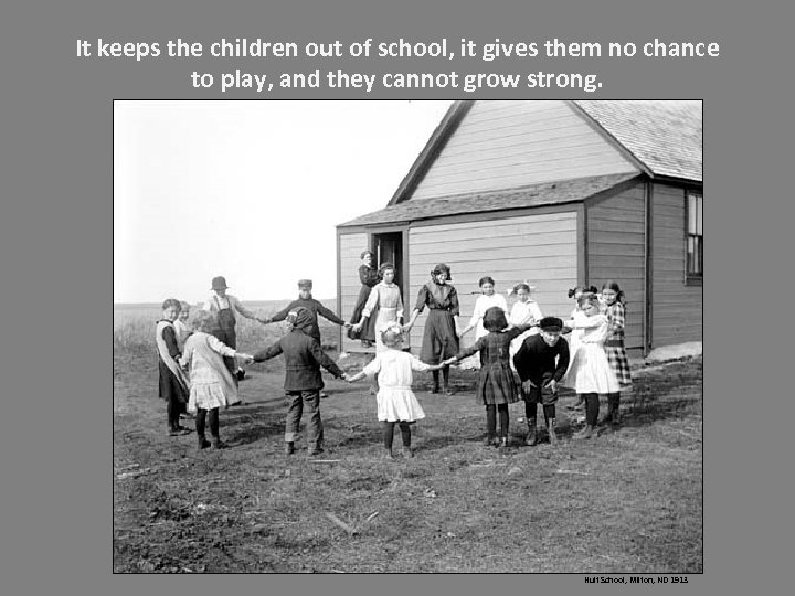 It keeps the children out of school, it gives them no chance to play,
