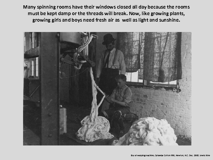 Many spinning rooms have their windows closed all day because the rooms must be