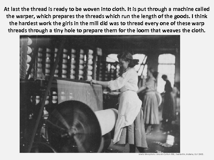 At last the thread is ready to be woven into cloth. It is put