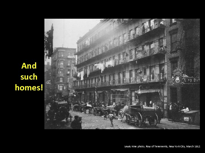 And such homes! Lewis Hine photo, Row of Tenements, New York City, March 1912