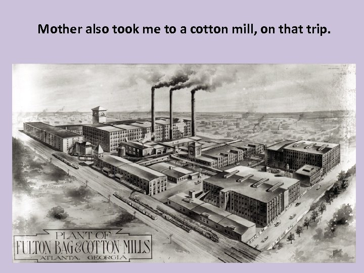 Mother also took me to a cotton mill, on that trip.