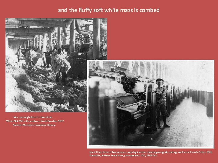 and the fluffy soft white mass is combed Men opening bales of cotton at