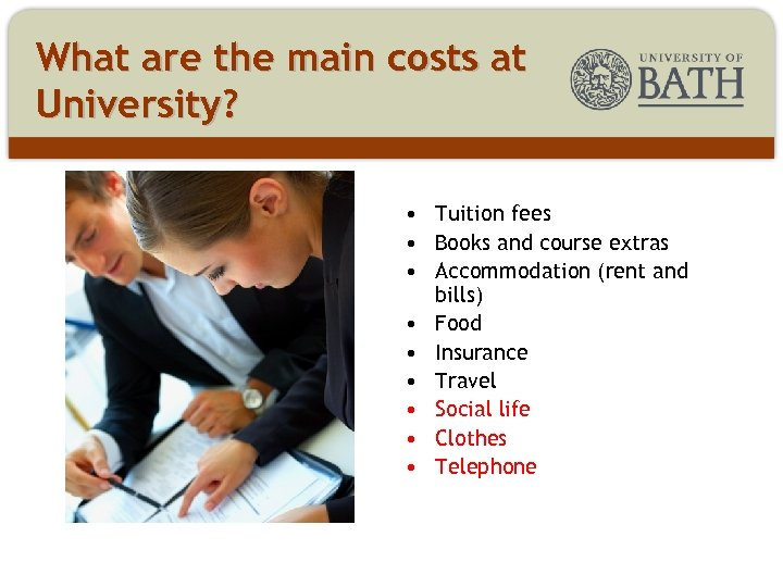 What are the main costs at University? • Tuition fees • Books and course