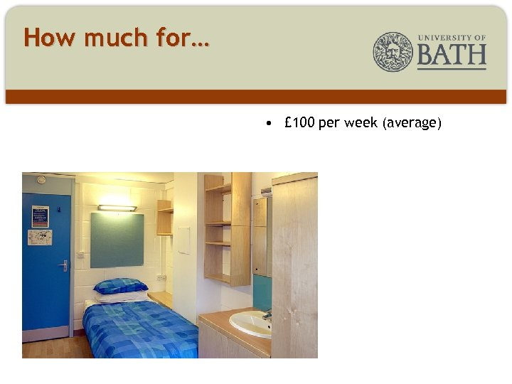 How much for… • £ 100 per week (average)