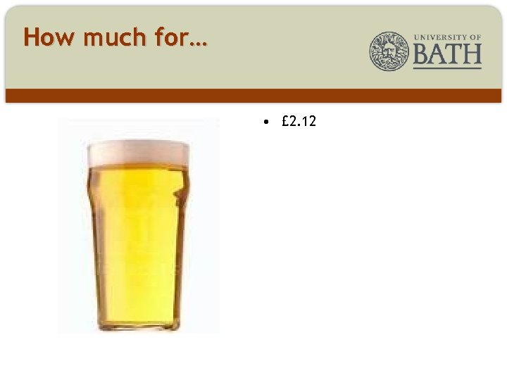 How much for… • £ 2. 12