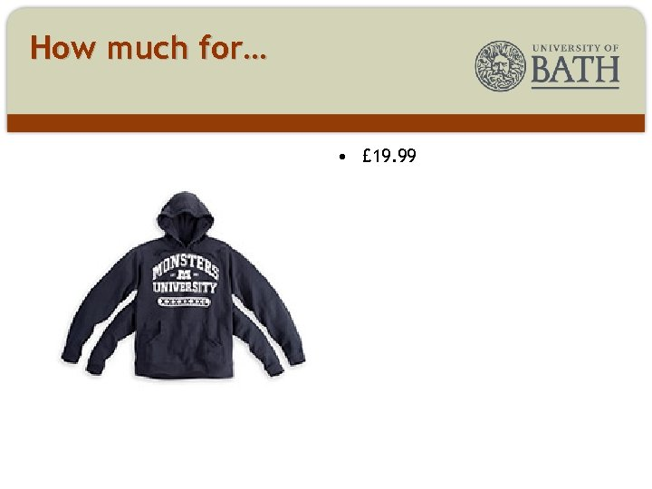 How much for… • £ 19. 99