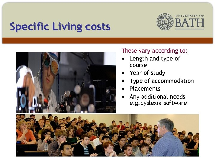 Specific Living costs These vary according to: • Length and type of course •