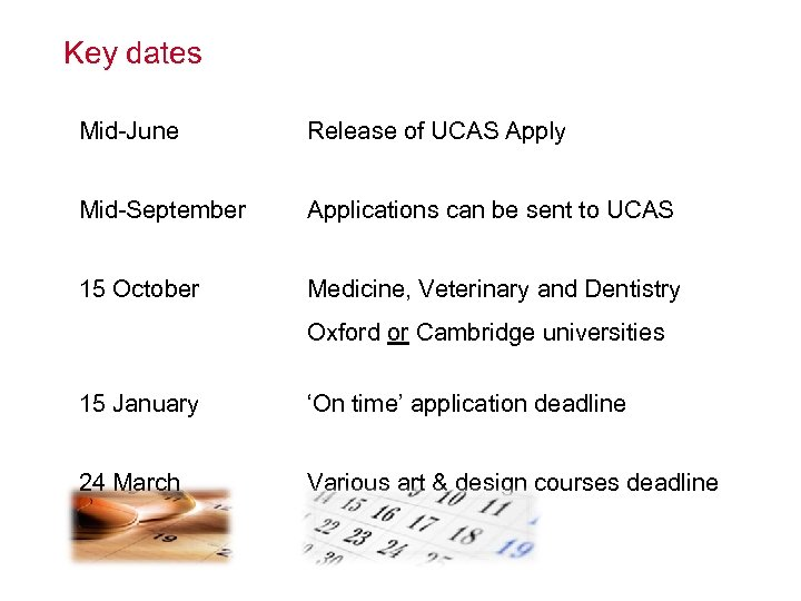 Key dates Mid-June Release of UCAS Apply Mid-September Applications can be sent to UCAS