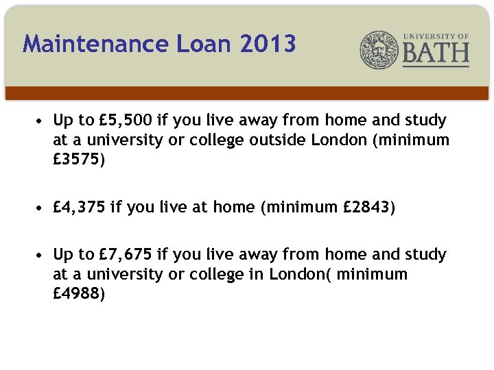 Maintenance Loan 2013 • Up to £ 5, 500 if you live away from