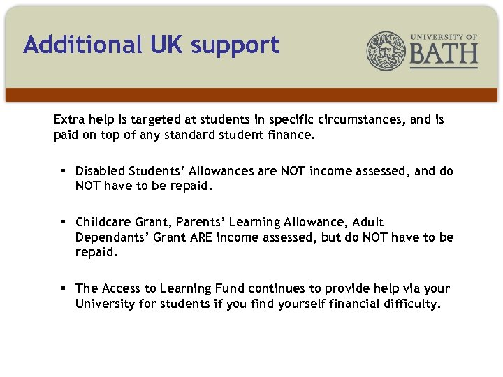 Additional UK support Extra help is targeted at students in specific circumstances, and is