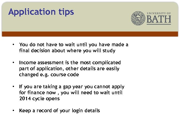 Application tips • You do not have to wait until you have made a