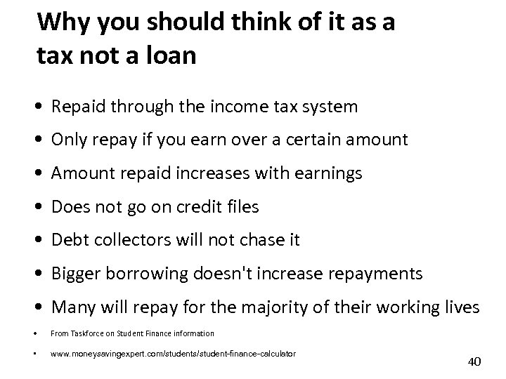 Why you should think of it as a tax not a loan • Repaid