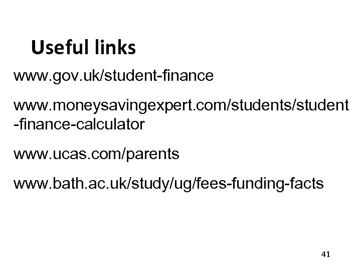 Useful links www. gov. uk/student-finance www. moneysavingexpert. com/students/student -finance-calculator www. ucas. com/parents www. bath.