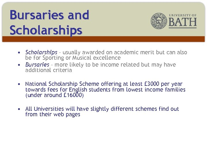 Bursaries and Scholarships • Scholarships – usually awarded on academic merit but can also