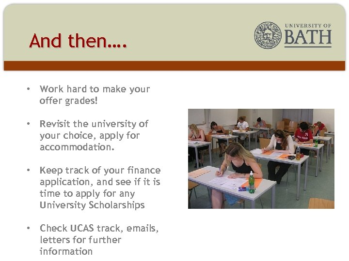 And then…. • Work hard to make your offer grades! • Revisit the university