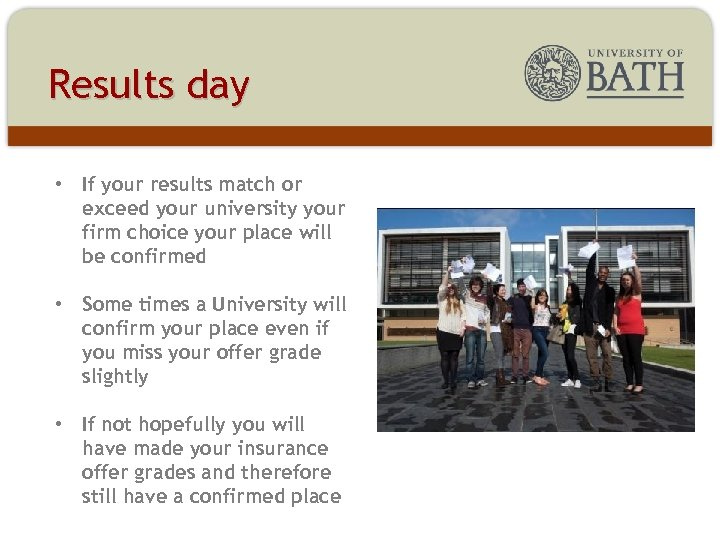 Results day • If your results match or exceed your university your firm choice
