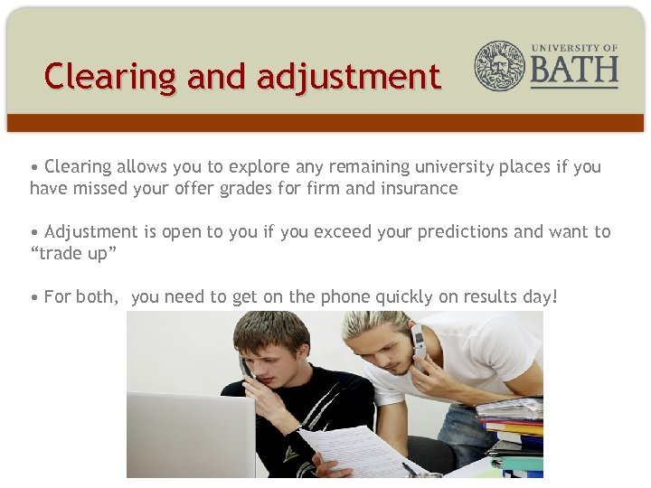 Clearing and adjustment • Clearing allows you to explore any remaining university places if