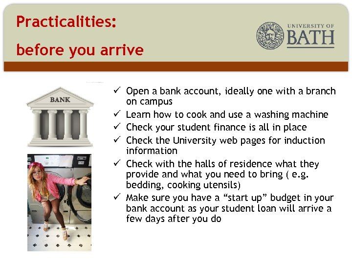 Practicalities: before you arrive ü Open a bank account, ideally one with a branch