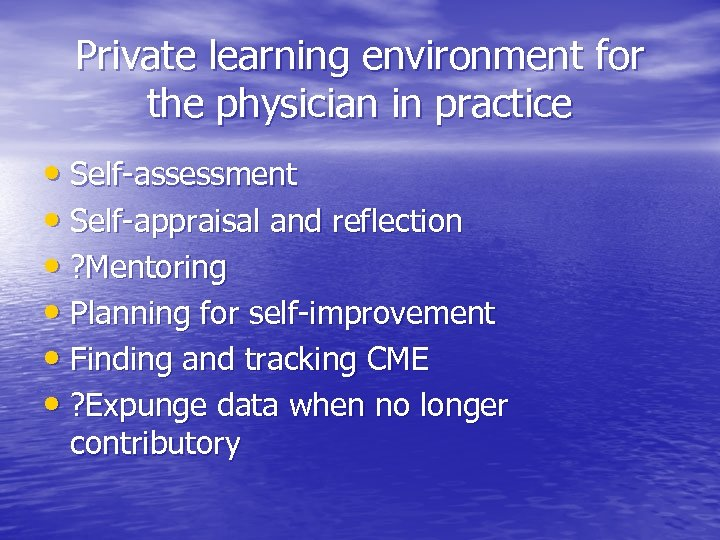 Private learning environment for the physician in practice • Self-assessment • Self-appraisal and reflection