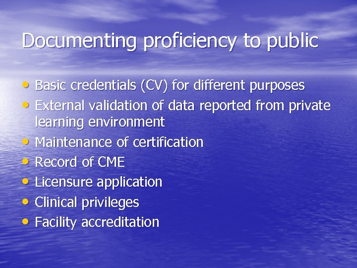 Documenting proficiency to public • Basic credentials (CV) for different purposes • External validation