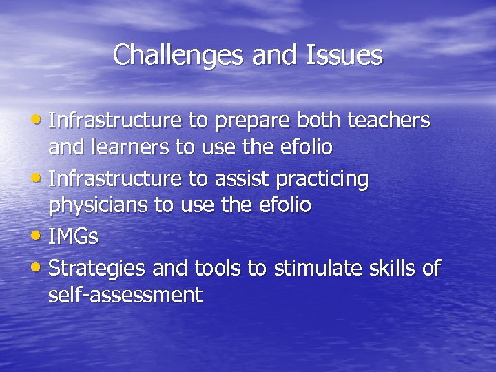 Challenges and Issues • Infrastructure to prepare both teachers and learners to use the