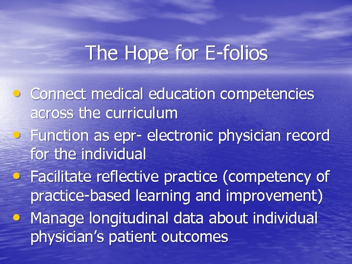 The Hope for E-folios • Connect medical education competencies • • • across the