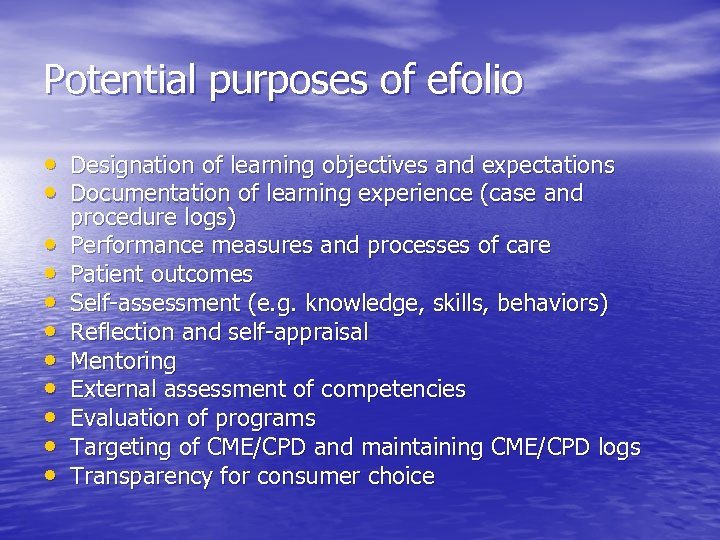 Potential purposes of efolio • Designation of learning objectives and expectations • Documentation of