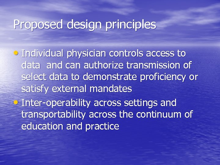 Proposed design principles • Individual physician controls access to data and can authorize transmission